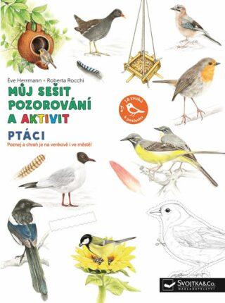 Můj sešit pozorování a aktivit Ptáci - Herrmann Éve, Roberta Rocchi
