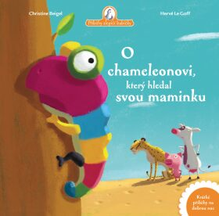 O chameleonovi, který hledal svou maminku - Christine Beigel, Hervé Le Goff