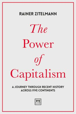 The Power of Capitalism : A journey through recent history across five continents - Rainer Zitelmann