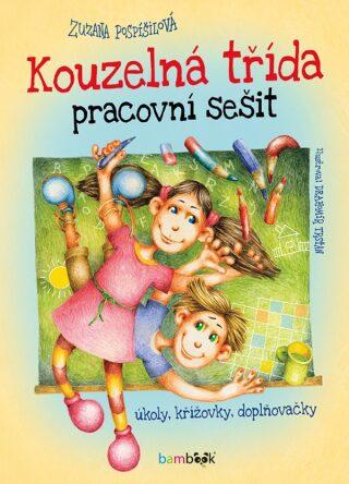 Kouzelná třída pracovní sešit - Úkoly, křížovky, doplňovačky - Zuzana Pospíšilová, Drahomír Trsťan