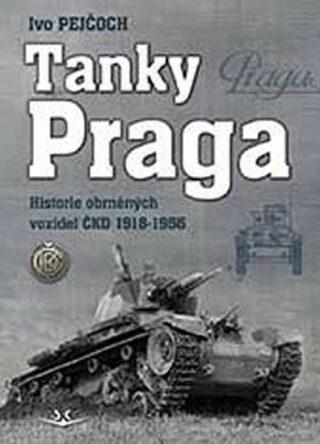 Tanky Praga - Historie obrněných vozidel ČKD 1918-1956 - Ivo Pejčoch