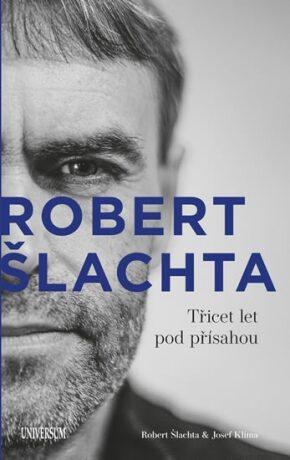 ŠLACHTA Třicet let pod přísahou - Josef Klíma, Robert Šlachta