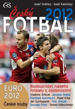 Český fotbal 2012 - Josef Pepson Snětivý, Josef Kaninský - e-kniha