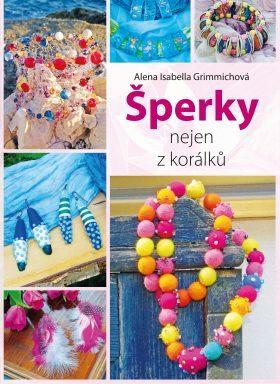 Šperky nejen z korálků - Alena Isabella Grimmichová