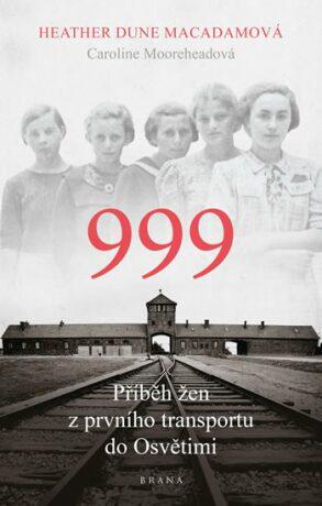 999: příběh žen z prvního transportu do Osvětimi - Heather Dune Macadam