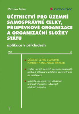 Účetnictví pro územní samosprávné celky, příspěvkové organizace a organizační složky státu - Miroslav Máče - e-kniha