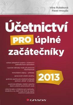 Účetnictví pro úplné začátečníky 2013 - Věra Rubáková, Pavel Hrouda - e-kniha