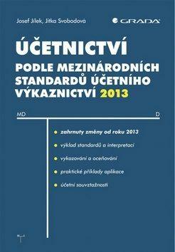 Účetnictví podle mezinárodních standardů účetního výkaznictví 2013 - Josef Jílek, Jitka Svobodová