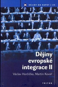 Dějiny evropské integrace II - Martin Kovář, Václav Horčička