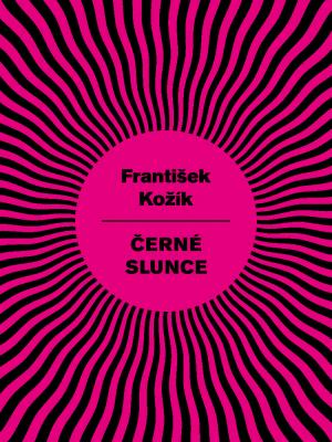 Černé slunce - František Kožík - e-kniha