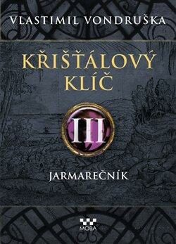 Křišťálový klíč III. - Jarmarečník - Vlastimil Vondruška