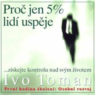Proč jen 5 % lidí uspěje - Ivo Toman