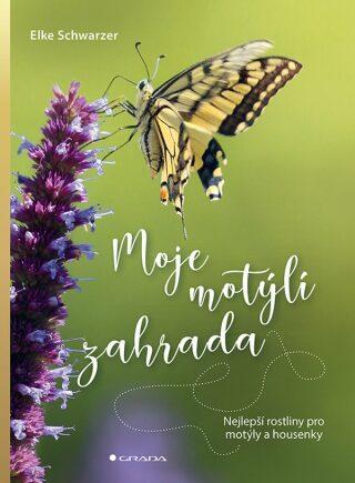Moje motýlí zahrada - Nejlepší rostliny pro motýly a housenky - Schwarzer Elke