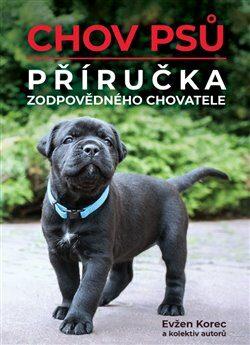 Chov psů – Příručka zodpovědného chovatele - Evžen Korec, kolektiv autorů