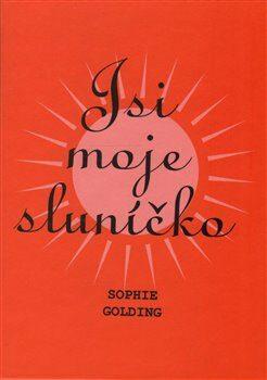 Jsi moje sluníčko - Sophie Golding,