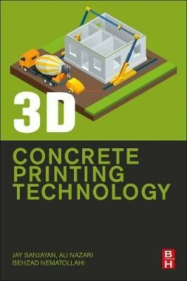 3D Concrete Printing Technology : Construction and Building Applications - Sanjayan Jay G.