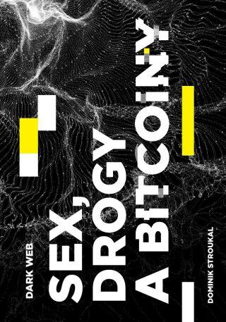 Dark Web: Sex, drogy a bitcoiny - Dominik Stroukal