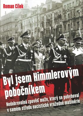 Byl jsem Himmlerovým pobočníkem - Roman Cílek