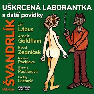 Uškrcená laborantka a další povídky - Miloslav Švandrlík