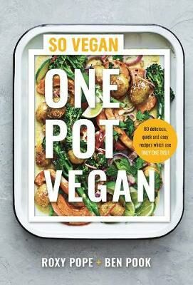 One Pot Vegan : 80 quick, easy and delicious plant-based recipes from the creators of SO VEGAN - Pope Roxy, Pook Ben