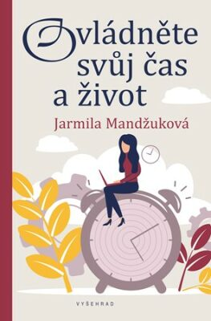 Ovládněte svůj čas i život - Jarmila Mandžuková