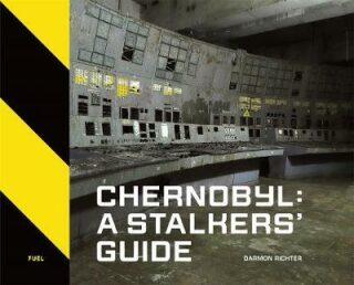 Chernobyl: A Stalkers' Guide - Darmon Richter, FUEL, Damon Murray, Stephen Sorrell