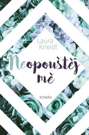 Neopouštěj mě - Laura Kneidl