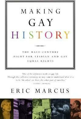 Making Gay History : The Half-Century Fight for Lesbian and Gay Equal Rights - Marcus Eric