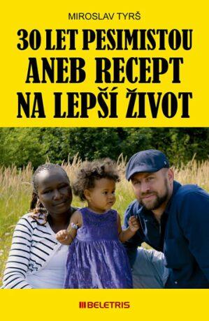 30 let pesimistou aneb Recept na lepší život - Tyrš Miroslav