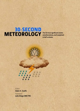 30-Second Meteorology: The 50 Most Significant Events and Phenomena, each Explained in Half a Minute - Adam Scaife