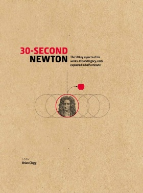 30-Second Newton: The 50 Key Aspects of His Works, Life and Legacy, each Explained in Half a Minute - Brian Clegg