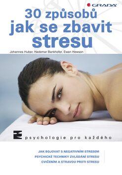 30 způsobů jak se zbavit stresu - Huber Johannes, Bankhofer Hademar, Hewson Elisabeth