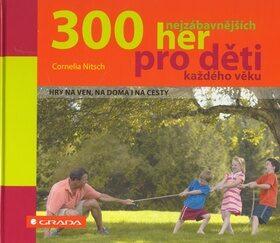 300 nejzábavnějších her pro děti každého věku - Cornelia Nitsch