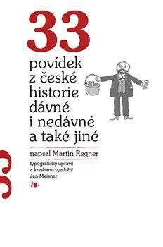 33 povídek z české historie dávné i nedávné a také jiné - Martin Regner, Jan Meisner