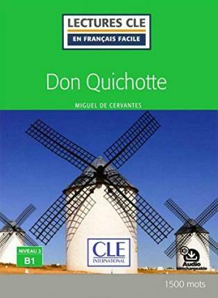 Don Quichotte - Niveau 3/B1 - Lecture CLE en français facile - Livre + Audio téléchargeable - Miguel de Cervantes y Saavedra