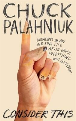 Consider This : Moments in My Writing Life after Which Everything Was Differen - Chuck Palahniuk