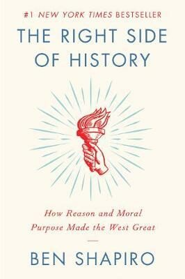 The Right Side of History : How Reason and Moral Purpose Made the West Great - Shapiro Ben