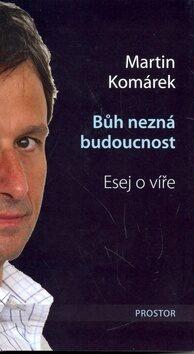 Bůh nezná budoucnost (defektní) - Martin Komárek