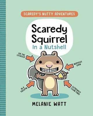 Scaredy Squirrel in a Nutshell - Watt Melanie