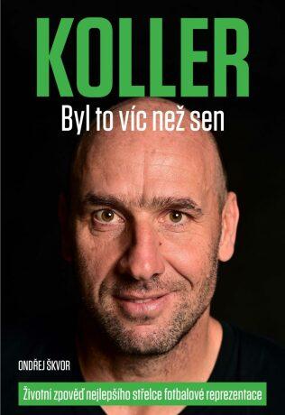 Koller: Byl to víc než sen - Životní zpověď nejlepšího střelce fotbalové reprezentace - Jan Koller