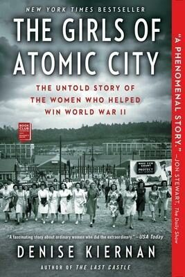 The Girls of Atomic City : The Untold Story of the Women Who Helped Win World War II - Kiernan Denise
