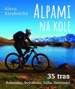 Alpami na kole - 35 tras – Rakousko, Švýcarsko, Itálie, Slovinsko - Alena Zárybnická