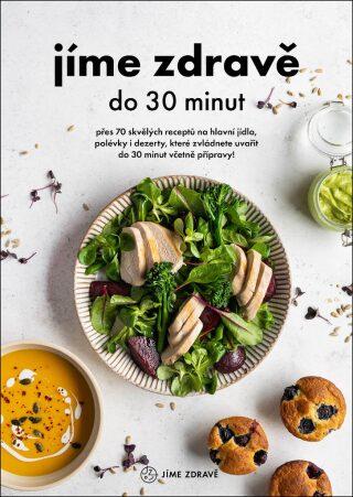 Levně Jíme zdravě do 30 minut - Přes 60 skvělých receptů na hlavní jídla, polévky, dezerty, které zvládnete uvařit do 30 minut včetně přípravy