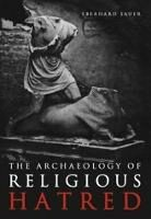 The Archaeology of Religious Hatred - Sauer Eberhard