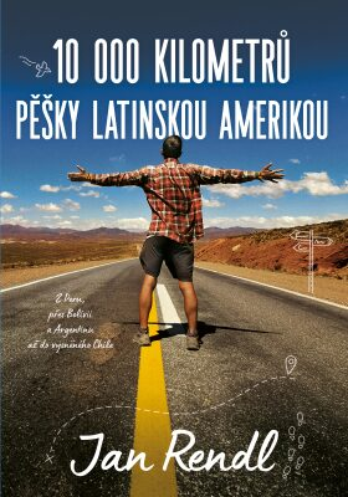 10 000 kilometrů pěšky Latinskou Amerikou - Jan Rendl