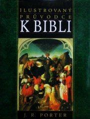 Ilustrovaný průvodce k Bibli - J.A. Porter