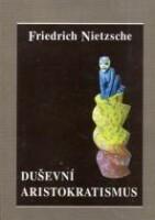 Duševní aristokratismus - Friedrich Nietzsche