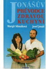 Jonášův průvodce zdravou  kuchyní - Josef Jonáš