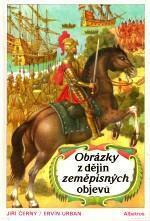 Obrázky z dějin zeměpisných objevů - Jiří Černý, Ervín Urban