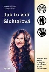 Jak to vidí Šichtařová - Markéta Šichtařová, Vladimír Pikora